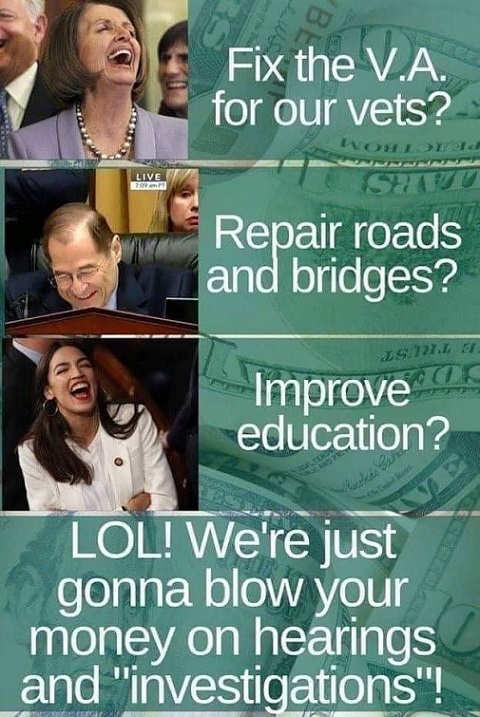 democrats fix our va repair roads improve education lol blow money on hearings and investigations