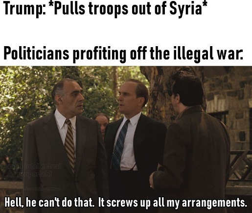 trump cant pull troops out of syria screws up all my arrangements