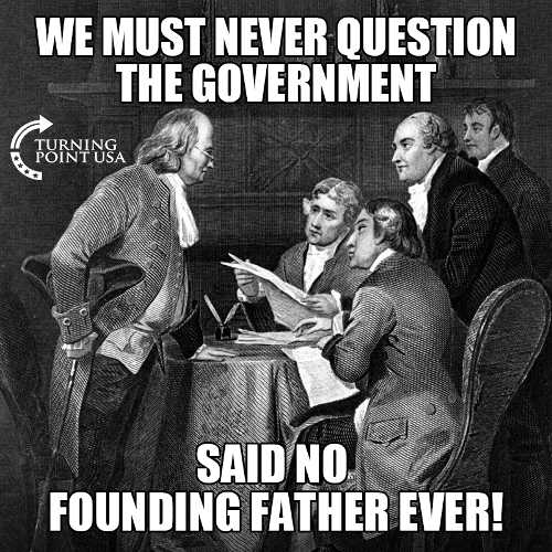 we must never question government said no founding father ever