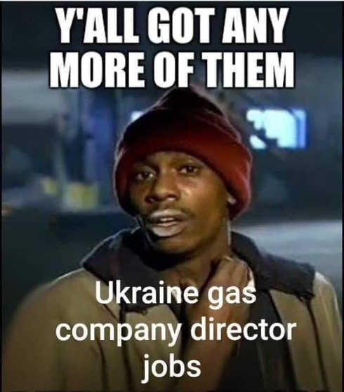 you all got any more of those ukraine gas company director jobs biden