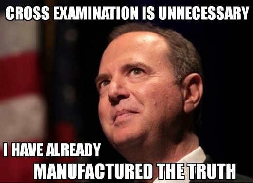adam schiff cross examination not necessary when already manufactured the truth