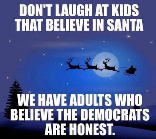 dont laugh at children believe in santa some believe democrats are honest