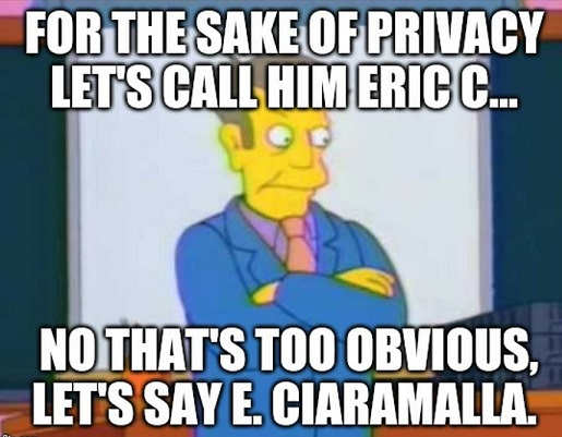 for the sake of privacy call him eric too obvious e ciraramalla