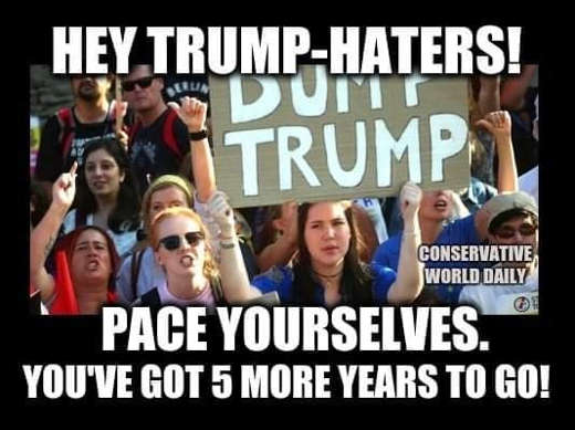 hey trump haters pace yourselves youve got 5 more years to go