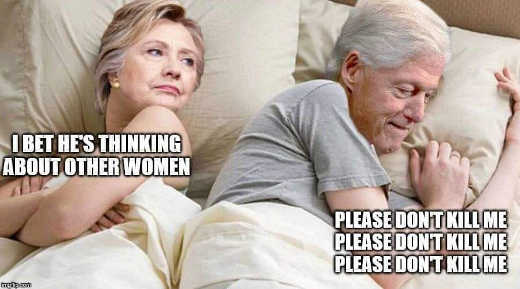 hillary bet bill clinton thinking about other women please dont kill me