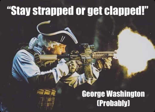 quote george washington stay strapped or get clapped