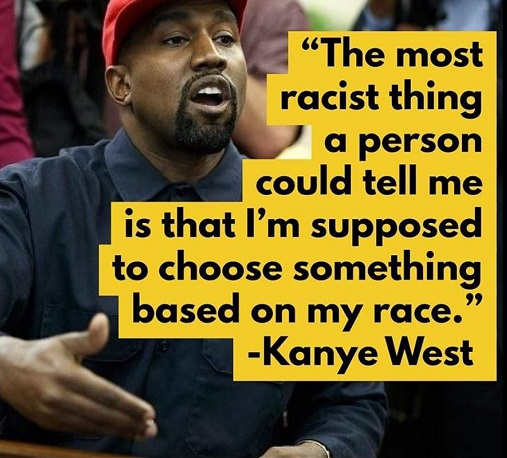 quote racist thing people can say is saying who i vote for because of race kanye west