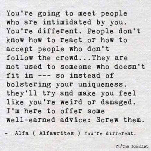 quote youre different going to meet people intimidated by you screw them