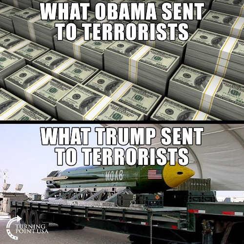 what obama sent terrorists cash what trump sent cruise missiles
