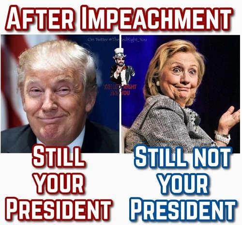 after impeachment trump still your president hillary clinton still not