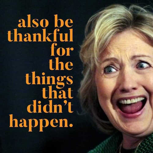 also be thankful for the things that didnt happen hillary clinton