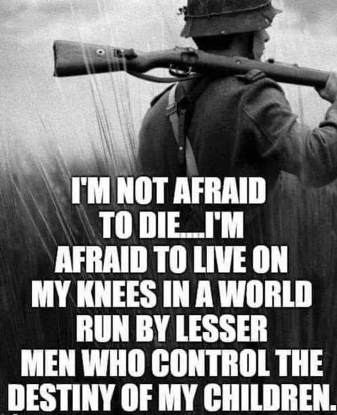 quote im not afraid to die afraid to live on my knees in world run by lesser men