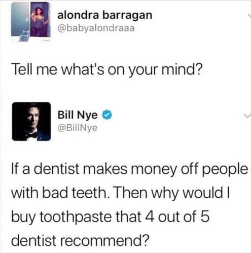 tweet bill bye if dentists make money from bad teeth why trust 4 of 5