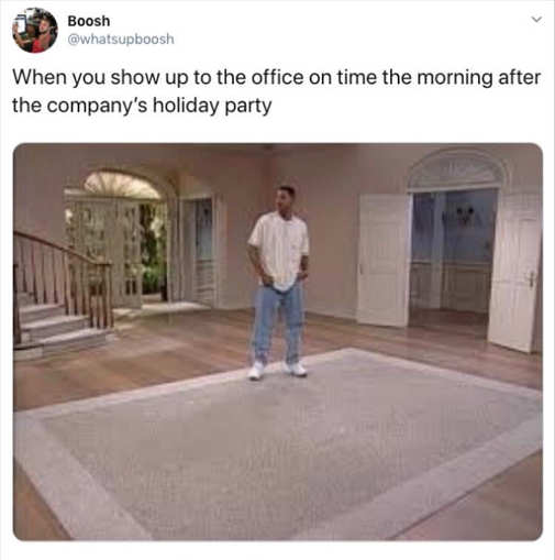 when you show up to office on time morning after company party no one there
