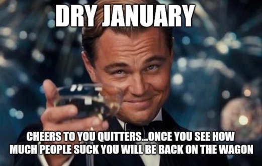 dry january when you see how people suck back on the wagon
