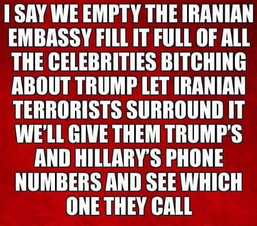 lets empty iranian embassy fill with celebrities see if they call hillary or trump