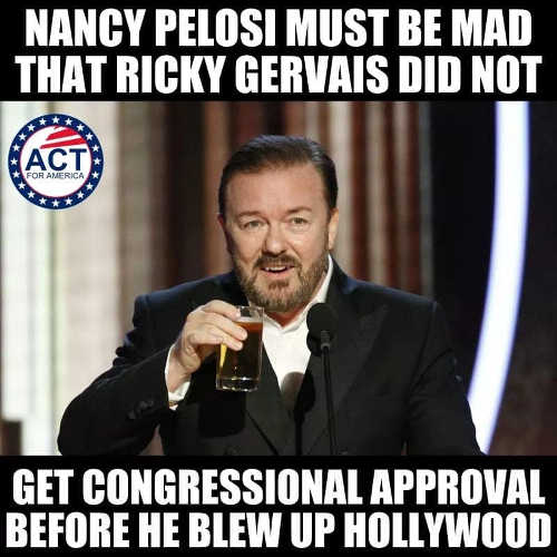 nancy pelosi must be upset ricky gervais didnt get congressional approval before blew up hollywood