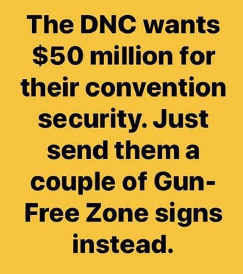 dnc wants 50 million for convention security just send them a few gun free zone signs