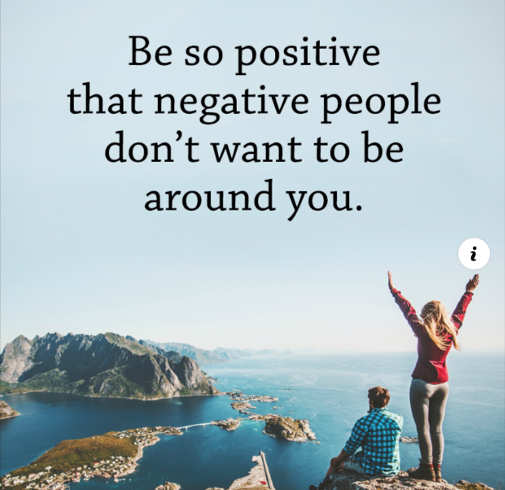 quote be so positive negative people dont want to be around you
