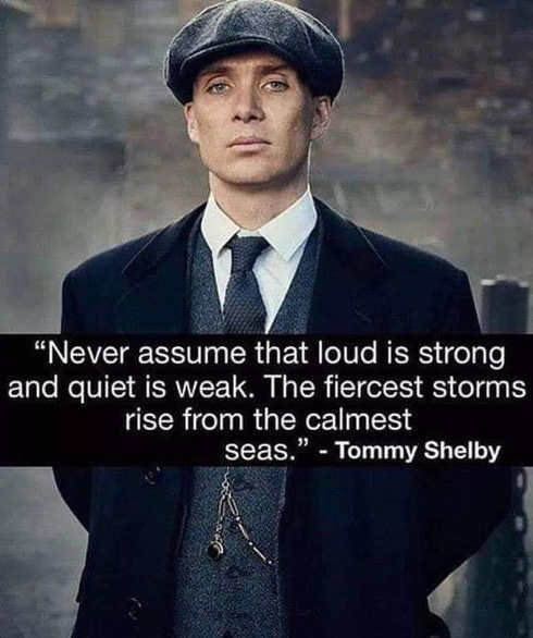 quote never assume loud is string quiet is weak tommy shelby