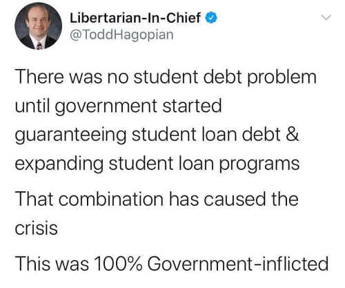 tweet no student debt problem until government started guaranteeing student loan debt self inflicted