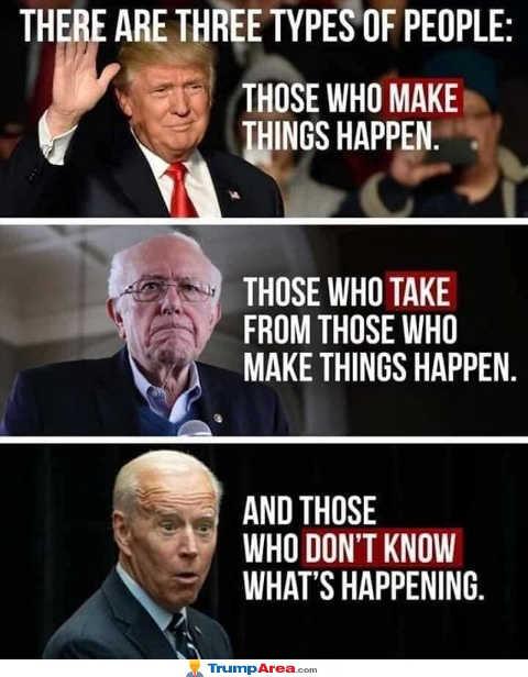 3 types of people trump make things happen bernie sanders take joe biden dont know whats happening