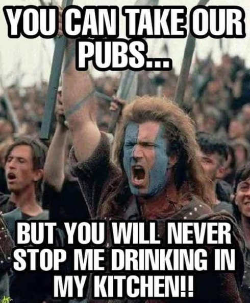 braveheart you can take our pubs but youll never stop me from drinking in my kitchen
