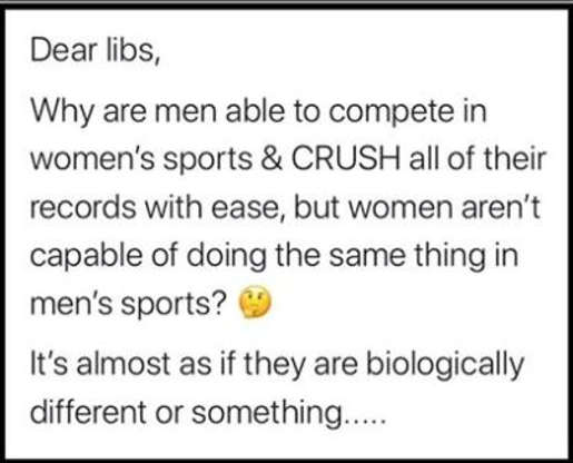 dear libs why do men crush records in womens sports but not opposite almost like gender differences
