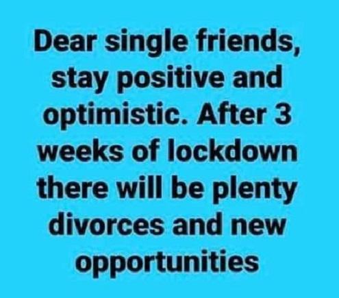 dear single friends stay positive after 3 weeks lockdown plenty divorces new opportunities