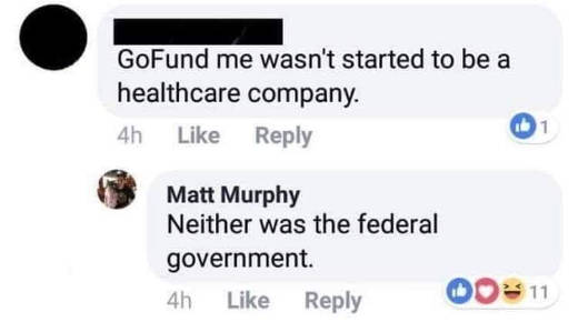 gofundme wasnt started to be a health care company neither was the federal government