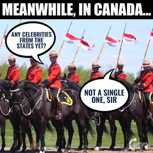 meanwhile in canada any celebrities yet not a single one sir