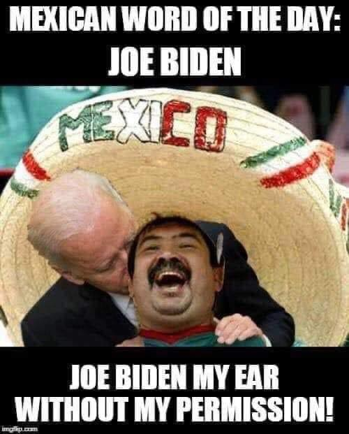 mexican word of day joe biden my ear without permission