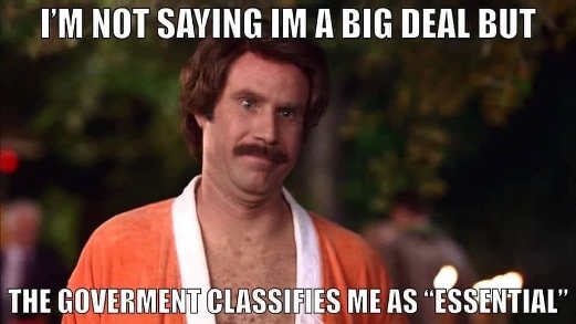 not saying im a big deal but government classifies me as essential