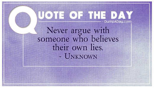quote never argue with someone who believes their own lies