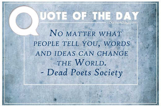 quote no matter what people tell you words and ideas can change world dead poets society