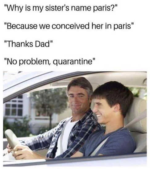sister named paris conceived there thanks dad no problem quarantine