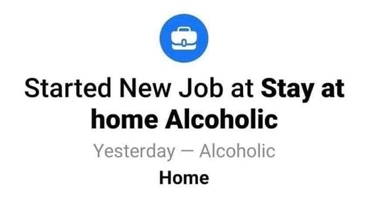 started new job at stay at home alcoholic