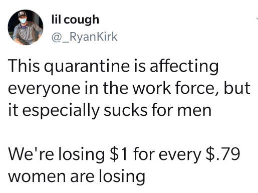 tweet lil cough quarantine is affecting work force sucks for men losing 1 for every .79 women are losing