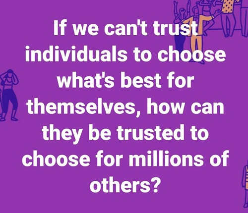 if we cant trust individuals to choose whats best for themselves how can government be trusted for millions