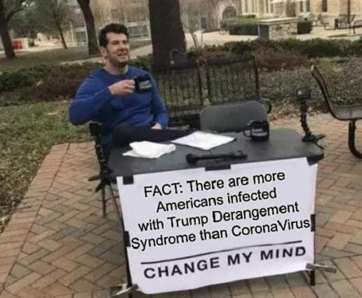 more americans infected with trump derangement sydrome than coronavirus change my mind