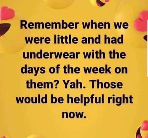 remember when had underwear day of week those be helpful now