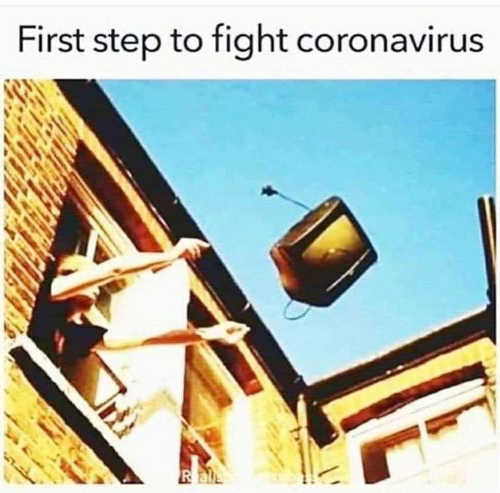 first step to fight coronavirus throw tv out window
