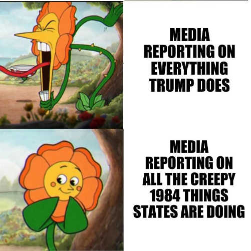 media reporting on everything trump does compared to all 1984 things states doing