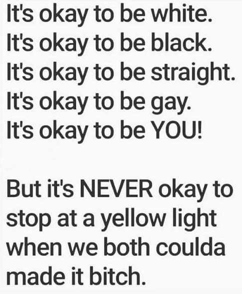 okay to be white black straight gay you not yellow light
