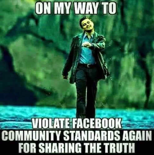 on my way to violate facebook community standards for sharing truth