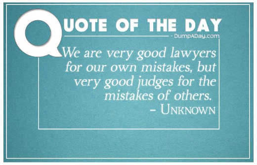 quote we are very good lawyers for own mistakes good judges for mistakes of others