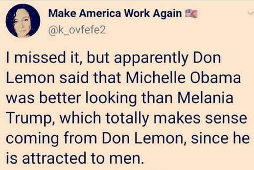 tweet make america work again missit don lemon obama more attractive then melania makes sense attracted to men