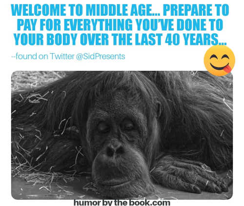welcome to middle age prepare to pay for everything youve done to body last 40 years