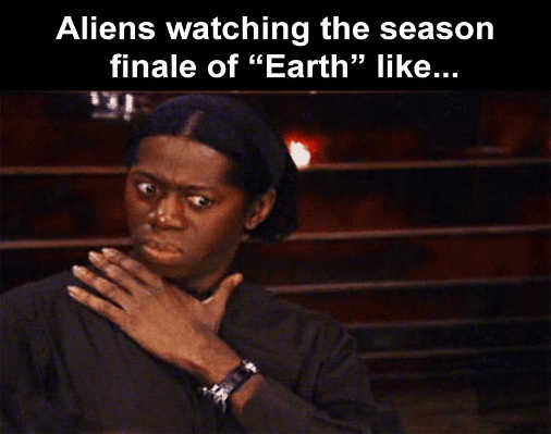 aliens watching season finale of earth frightening