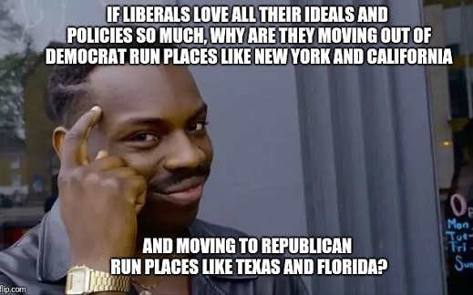 if liberals love all ideals why moving from new york california to texas florida